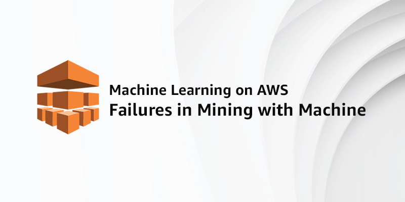 Predicting Failures in Mining with Machine Learning using AWS